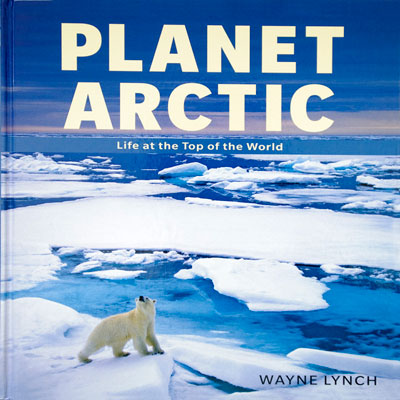 Planet Arctic Book by Dr. Wayne Lynch